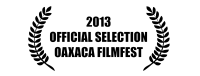 Laurels for 2013 Official Selection, Oaxaca Filmfest