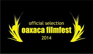Official selction: Oaxaca Filmfest 2014
